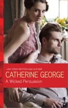 A Wicked Persuasion eBook by Catherine George