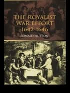 The Royalist War Effort ebook by Ronald Hutton