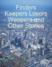 Finders Keepers Losers Weepers and Other Stories ebook by Burr Cook