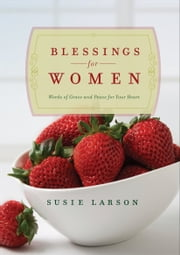 Blessings for Women - Words of Grace and Peace for Your Heart ebook by Susie Larson