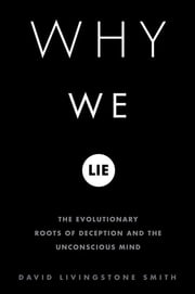 Why We Lie - The Evolutionary Roots of Deception and the Unconscious Mind ebook by David Livingstone Smith