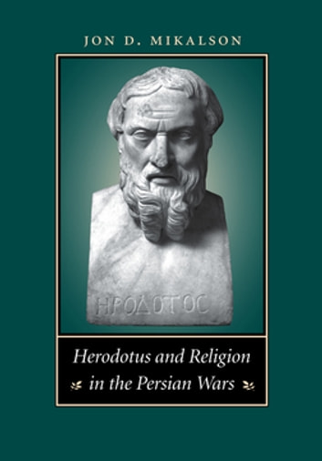 Herodotus and Religion in the Persian Wars eBook by Jon D. Mikalson