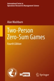 Two-Person Zero-Sum Games ebook by Alan Washburn