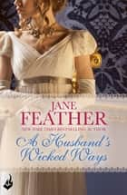 A Husband's Wicked Ways: Cavendish Square Book 3 ebook by Jane Feather