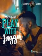 Play with Jagger - Sanmdi's Angers #3 eBook by Milyi Kind