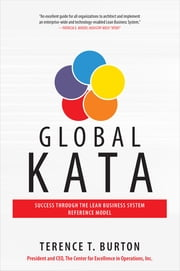 Global Kata: Success Through the Lean Business System Reference Model ebook by Terence T. Burton