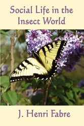 Social Life in the Insect World ebook by Jean Henri Fabre