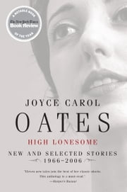 High Lonesome - New and Selected Stories 1966-2006 ebook by Joyce Carol Oates