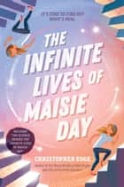 The Infinite Lives of Maisie Day ebook by Christopher Edge