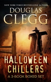 Halloween Chillers - A Box Set (The Halloween Man, The Words, The Nightmare Chronicles) ebook by Douglas Clegg