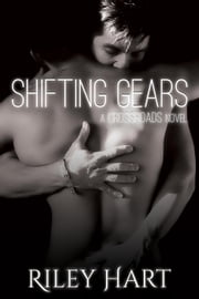 Shifting Gears - Crossroads Series, #2 ebook by Riley Hart