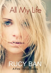 All My Life (A First Things Series) ebook by Rucy Ban
