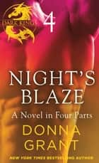 Night's Blaze: Part 4 - A Dark King Novel in Four Parts ebook by Donna Grant