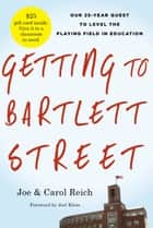 Getting to Bartlett Street ebook by Joe  Reich,Carol Reich,Joel Klein