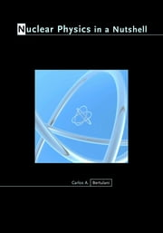 Nuclear Physics in a Nutshell ebook by Carlos A. Bertulani