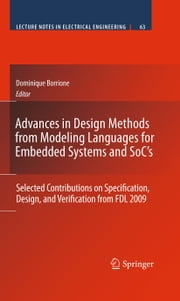 Advances in Design Methods from Modeling Languages for Embedded Systems and SoC's - Selected Contributions on Specification, Design, and Verification from FDL 2009 ebook by Dominique Borrione