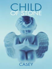 Child of Stone ebook by Casey