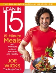 Lean in 15 - 15-Minute Meals and Workouts to Keep You Lean and Healthy ebook by Joe Wicks