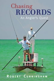 Chasing Records - An Angler's Quest ebook by Robert Cunningham