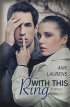 With This Ring ebook by Amy Laurens