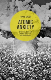 Atomic Anxiety - Deterrence, Taboo and the Non-Use of U.S. Nuclear Weapons ebook by Dr Frank Sauer