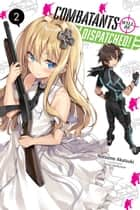 Combatants Will Be Dispatched!, Vol. 2 (light novel) ebook by Natsume Akatsuki, Kakao Lanthanum