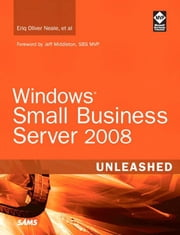 Windows Small Business Server 2008 Unleashed ebook by Neale, Eriq Oliver