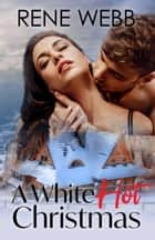 A White Hot Christmas ebook by Rene Webb
