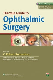The Yale Guide to Ophthalmic Surgery ebook by C. R. Bernardino