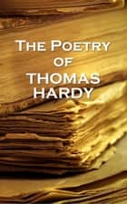Thomas Hardy, The Poetry Of ebook by Thomas Hardy