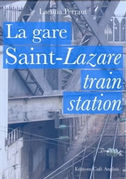 La Gare Saint-Lazare, Saint-Lazare Train Station ebook by Laetitia Perraut
