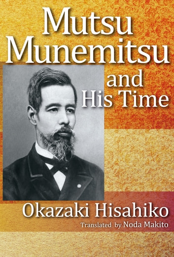 Mutsu Munemitsu and His Time ebook by OKAZAKI Hisahiko,NODA Makito