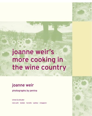 Joanne Weir's More Cooking in the Wine Country - 100 New Recipes for Living and Entertaining ebook by Joanne Weir