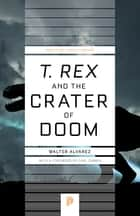 """T. rex"" and the Crater of Doom ebook by Walter Alvarez, Carl Zimmer"