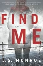 Find Me - A Novel ebook by J.S. Monroe