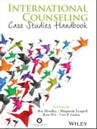 International Counseling - Case Studies Handbook ebook by Roy Moodley, Marguerite Lengyell, Rosa Wu,...