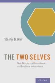 The Two Selves: Their Metaphysical Commitments and Functional Independence ebook by Stanley B. Klein