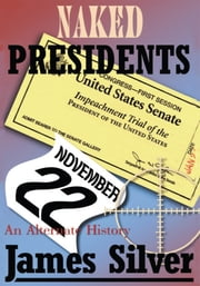 Naked Presidents - An Alternate History ebook by James Silver