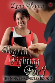 Nina Chronicles 2: Worth Fighting For? ebook by Zena Wynn