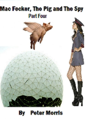Mac Fecker, The Pig and The Spy (Part Four) ebook by Peter Morris