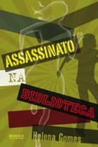 Assassinato na Biblioteca ebook by Helena Gomes