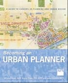 Becoming an Urban Planner - A Guide to Careers in Planning and Urban Design ebook by Nancy Frank, Jason Valerius, Michael  Bayer
