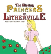 THE MISSING PRINCESS OF LITHERVILLE ebook by Antoinette May Tozer