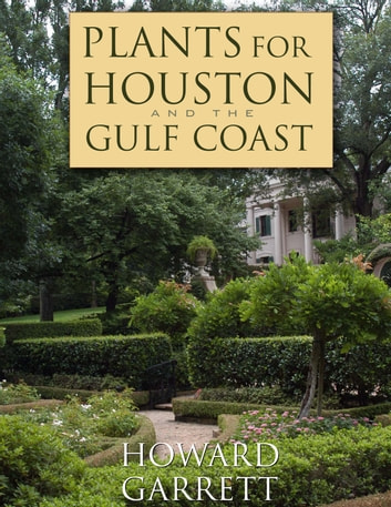 Plants for Houston and the Gulf Coast ebook by Howard Garrett