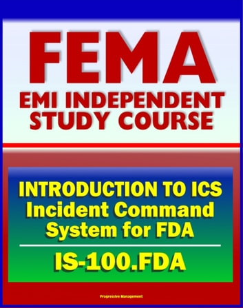 21st Century FEMA Study Course: Introduction to Incident Command System  (ICS 100) for Food and Drug Administration (IS-100 FDA)