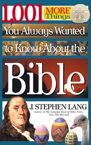 1,001 MORE Things You Always Wanted to Know About the Bible ebook by J. Stephen Lang