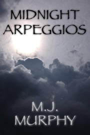 Midnight Arpeggios: The Zen of Practicing Music ebook by M.J. Murphy