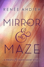 The Mirror and the Maze - A Wrath & the Dawn Short Story ebook by Renée Ahdieh