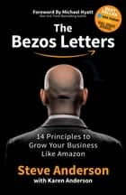 The Bezos Letters - 14 Principles to Grow Your Business Like Amazon ebook by Steve Anderson, Karen Anderson