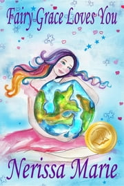 Fairy Grace Loves You (Children's Book about a Fairy and Divine Grace, Picture Books, Preschool Books, Ages 2-8, Kindergarten, Toddler Books, Kids Book, Bedtime Story, Kids Reading, Books For Kids) ebook by Nerissa Marie